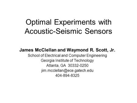 Optimal Experiments with Acoustic-Seismic Sensors James McClellan and Waymond R. Scott, Jr. School of Electrical and Computer Engineering Georgia Institute.