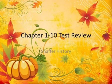 Chapter 1-10 Test Review Shaffer History. Bound by legal agreement to work for another in return for instruction in a trade Answer: Apprentice.