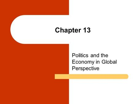 Chapter 13 Politics and the Economy in Global Perspective.
