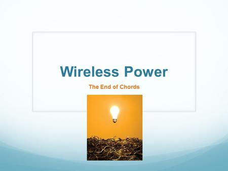 Wireless Power The End of Chords Michael Russo. How it Works Electromagnetic Induction Resonant Magnetic Coupling- two objects exchange energy through.