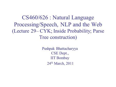 CS460/626 : Natural Language Processing/Speech, NLP and the Web (Lecture 29– CYK; Inside Probability; Parse Tree construction) Pushpak Bhattacharyya CSE.