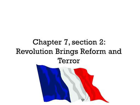 Chapter 7, section 2: Revolution Brings Reform and Terror