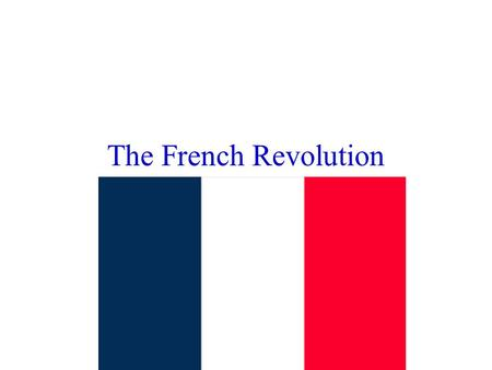 The French Revolution. Government Before the Revolution Old Regime Monarchy: Louis XVI and Marie Antoinette.
