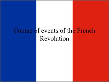 Course of events of the French Revolution. In the beginning… Historians debate about the actual start of the French Revolution. Some use the Assembly.