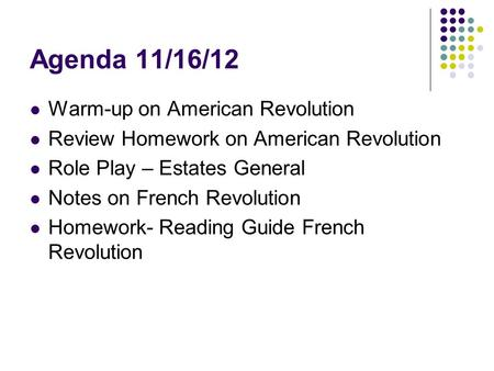 Agenda 11/16/12 Warm-up on American Revolution Review Homework on American Revolution Role Play – Estates General Notes on French Revolution Homework-