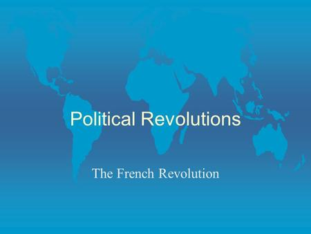 "Political Revolutions The French Revolution. Causes of the French Revolution ""Never was any such event so inevitable yet so completely unforeseen."" Alexis."