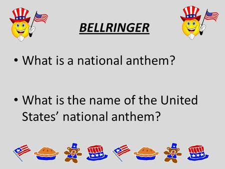 BELLRINGER What is a national anthem? What is the name of the United States' national anthem?