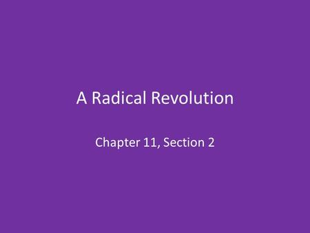 A Radical Revolution Chapter 11, Section 2. Radical Background _____________ held Louis XVI captive – Demanded suspension of monarchy and called for a.