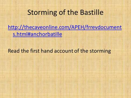 Storming of the Bastille  s.html#anchorbatille Read the first hand account of the storming.