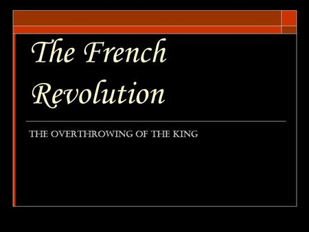 The French Revolution The Overthrowing of the King.