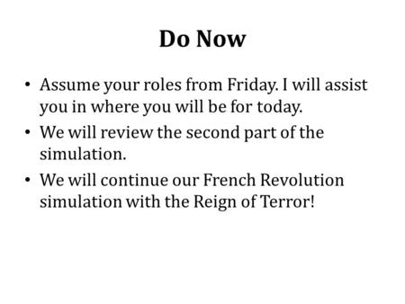 Do Now Assume your roles from Friday. I will assist you in where you will be for today. We will review the second part of the simulation. We will continue.