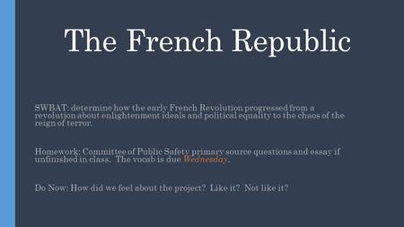The French Republic SWBAT: determine how the early French Revolution progressed from a revolution about enlightenment ideals and political equality to.