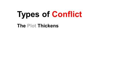 Types of Conflict The Plot Thickens. What's a Conflict? A conflict is a problem that the main character or characters face. Examples An arctic adventurer.