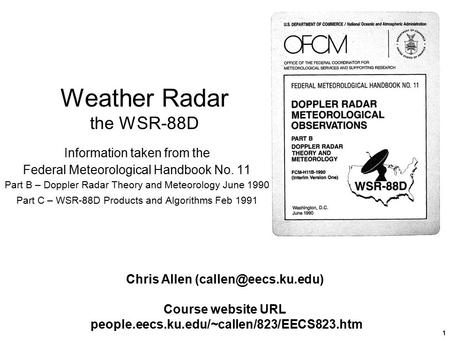 1 Weather Radar the WSR-88D Information taken from the Federal Meteorological Handbook No. 11 Part B – Doppler Radar Theory and Meteorology June 1990 Part.