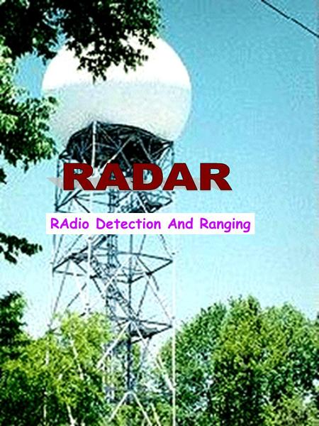 RAdio Detection And Ranging. Was originally for military use 1.Sent out electromagnetic radiation (Active) 2.Bounced off an object and returned to a listening.