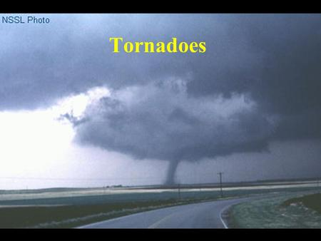 "Tornadoes. Tornado Formation Severe ""Super Cell"" Thunderstorm (1% spawn tornadoes) Often occur along cold fronts and move to NE Strong updrafts Wind shear."