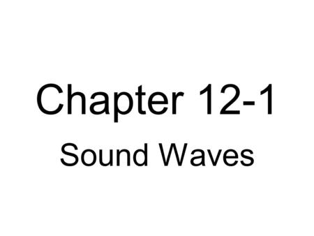 Chapter 12-1 Sound Waves. A sound is a vibration. The vibrating causes the air molecules near the movement to be forced closer. This is called compression.
