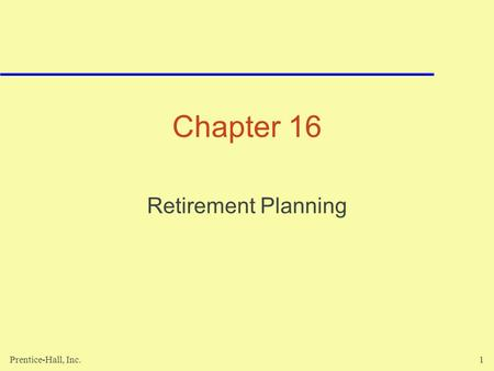 Prentice-Hall, Inc.1 Chapter 16 Retirement Planning.
