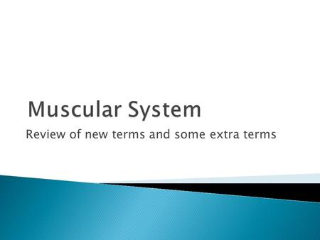 Review of new terms and some extra terms.  Ton/o ◦ Tonicity or tone  Ten/o, tend/o, tendin/o ◦ tendon  Kinesi/o ◦ movement  Fasci/o ◦ fascia  -cele.