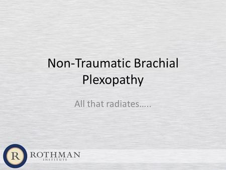 Non-Traumatic Brachial Plexopathy All that radiates…..