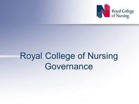 "Royal College of Nursing Governance. 2 What is our existing structure? Registered corporate charity: ""The Charity consisting of the Property and Income."