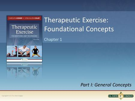 Copyright © 2013. F.A. Davis Company Part I: General Concepts Chapter 1 Therapeutic Exercise: Foundational Concepts.