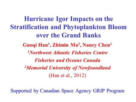Hurricane Igor Impacts on the Stratification and Phytoplankton Bloom over the Grand Banks Guoqi Han 1, Zhimin Ma 2, Nancy Chen 1 1 Northwest Atlantic Fisheries.