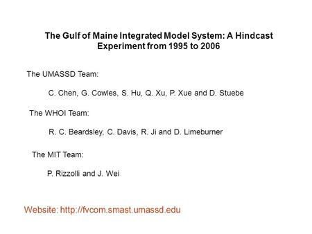 The Gulf of Maine Integrated Model System: A Hindcast Experiment from 1995 to 2006 The UMASSD Team: C. Chen, G. Cowles, S. Hu, Q. Xu, P. Xue and D. Stuebe.