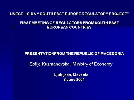 "UNECE – SIDA "" SOUTH EAST EUROPE REGULATORY PROJECT"" FIRST MEETING OF REGULATORS FROM SOUTH EAST EUROPEAN COUNTRIES PRESENTATIONFROM THE REPUBLIC OF MACEDONIA."