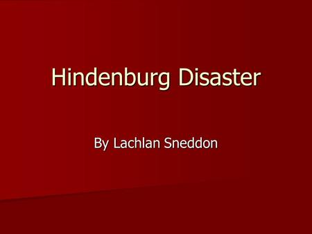 Hindenburg Disaster By Lachlan Sneddon.