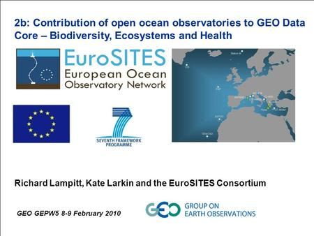 EuroGOOS Annual Meeting 2009/10/06-2009/10/08 2b: Contribution of open ocean observatories to GEO Data Core – Biodiversity, Ecosystems and Health Richard.