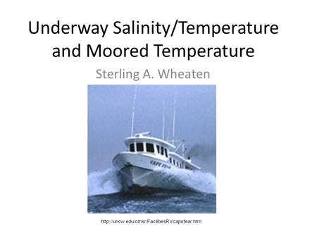 Underway Salinity/Temperature and Moored Temperature Sterling A. Wheaten