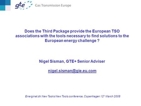 Does the Third Package provide the European TSO associations with the tools necessary to find solutions to the European energy challenge ? Nigel Sisman,