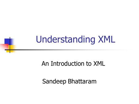 An Introduction to XML Sandeep Bhattaram