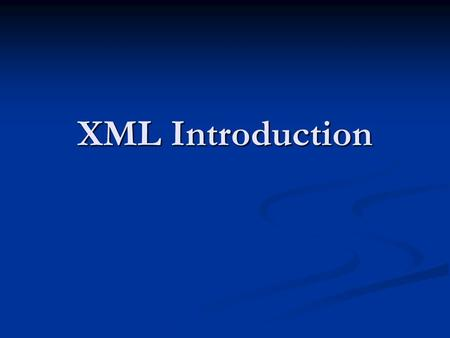 XML Introduction. What is XML? XML stands for eXtensible Markup Language XML stands for eXtensible Markup Language XML is a markup language much like.