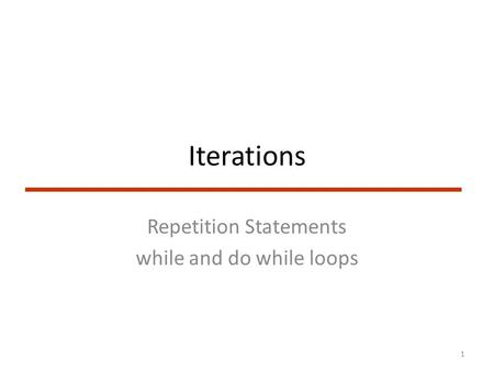 Iterations Repetition Statements while and do while loops 1.