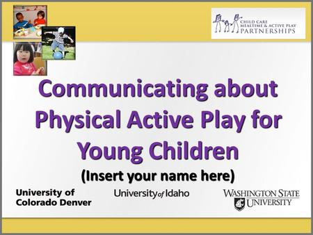 Communicating about Physical Active Play for Young Children (Insert your name here)