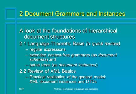 SDPNotes 2: Document Grammars and Instances 2 Document Grammars and Instances A look at the foundations of hierarchical document structures 2.1 Language-Theoretic.