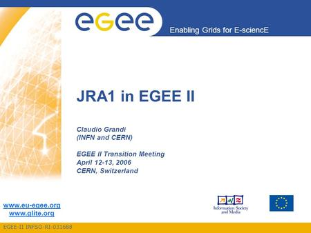 EGEE-II INFSO-RI-031688 Enabling Grids for E-sciencE www.eu-egee.org www.glite.org JRA1 in EGEE II Claudio Grandi (INFN and CERN) EGEE II Transition Meeting.