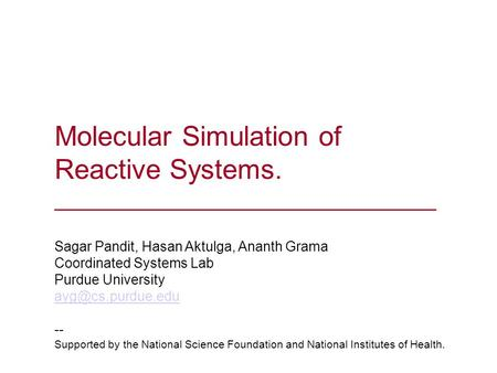 Molecular Simulation of Reactive Systems. _______________________________ Sagar Pandit, Hasan Aktulga, Ananth Grama Coordinated Systems Lab Purdue University.