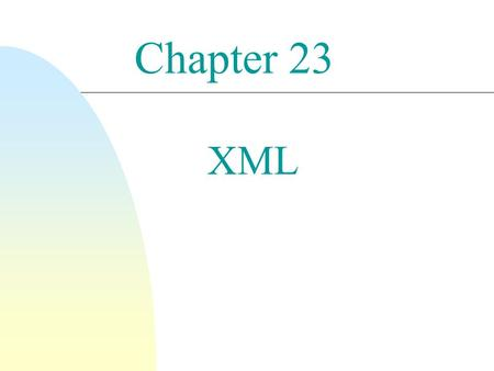 Chapter 23 XML. 2 Introduction  XML: eXtensible Markup Language (What is a Markup language?)  Defined by the WWW Consortium (W3C)  Originally intended.