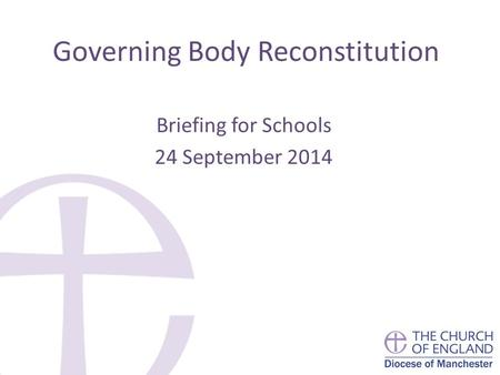 Governing Body Reconstitution Briefing for Schools 24 September 2014.