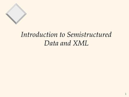 1 Introduction to Semistructured Data and XML. 2 How the Web is Today  HTML documents often generated by applications consumed by humans only easy access: