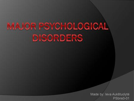 Made by: Ieva Aukštuolytė PSbns0-01. Content  Anxiety disorders  Somatoform disorders  Dissociative disorders  Mood disorders  Schizophrenia  Personality.