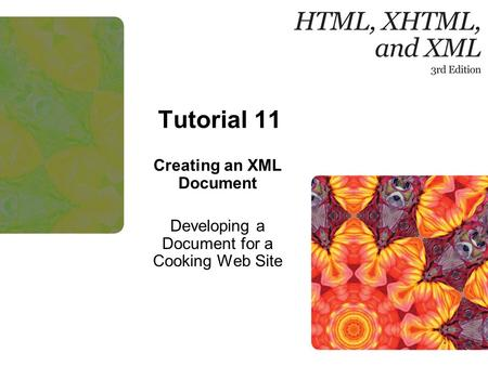 1 Tutorial 11 Creating an XML Document Developing a Document for a Cooking Web Site.