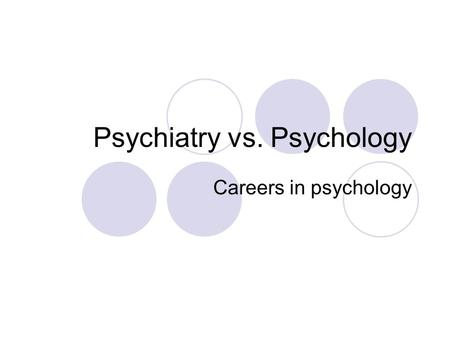 Psychiatry vs. Psychology Careers in psychology. Psychiatry vs. Psychology A medical doctor who specializes in the treatment of psychological problems.
