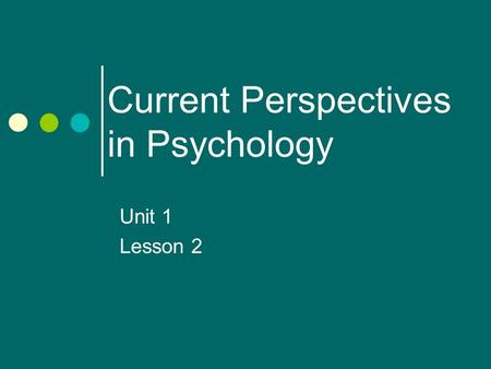 Current Perspectives in Psychology Unit 1 Lesson 2.