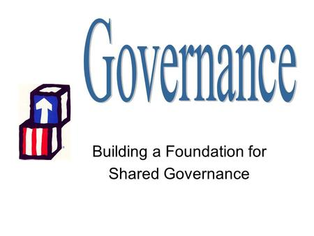 Building a Foundation for Shared Governance. Responsibility of the Governing Body Together, with other members of the board, the governing body is legally.