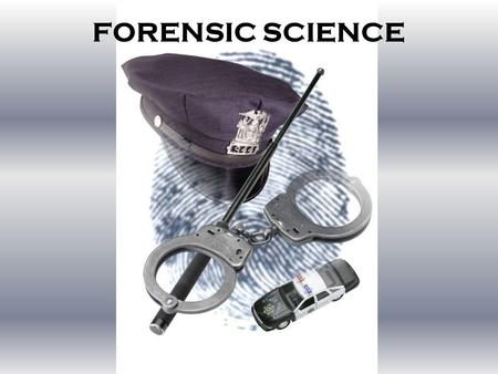 FORENSIC SCIENCE. 1.Collection of Physical Evidence 2.Analysis of Physical Evidence 3.Provision of Expert Testimony.
