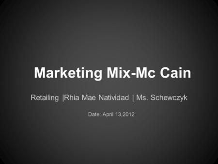 Marketing Mix-Mc Cain Retailing |Rhia Mae Natividad | Ms. Schewczyk Date: April 13,2012.